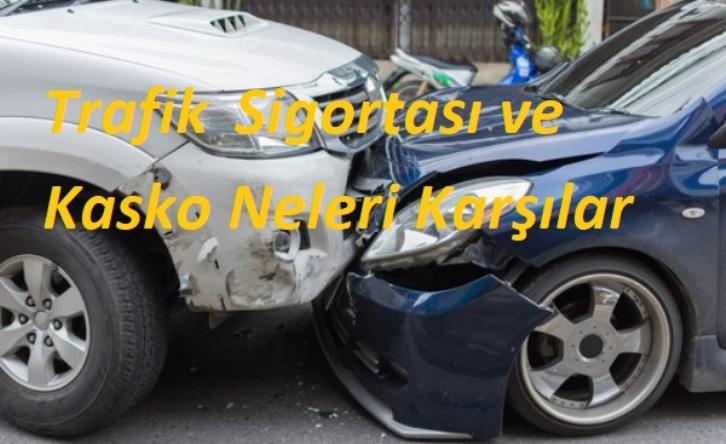 Trafik Sigortası ve Kasko Neleri Karşılar