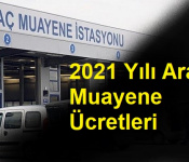 2021 Yılı Araç Muayene Ücretleri Değişti