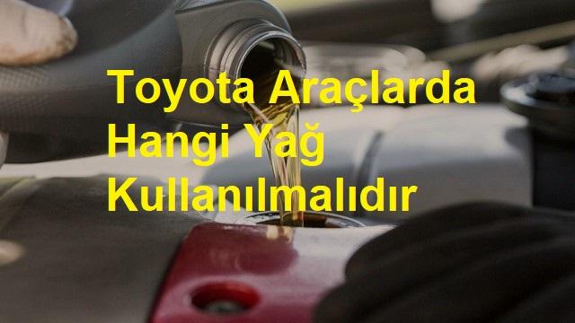 Toyota Araçlarda Hangi Yağ Kullanılmalıdır